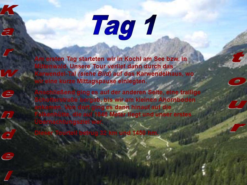 Am ersten Tag starteten wir in Kochl am See bzw. in Mittenwald. Unsere Tour verlief dann durch das Karwendel-Tal (siehe Bild) auf das Karwendelhaus, w