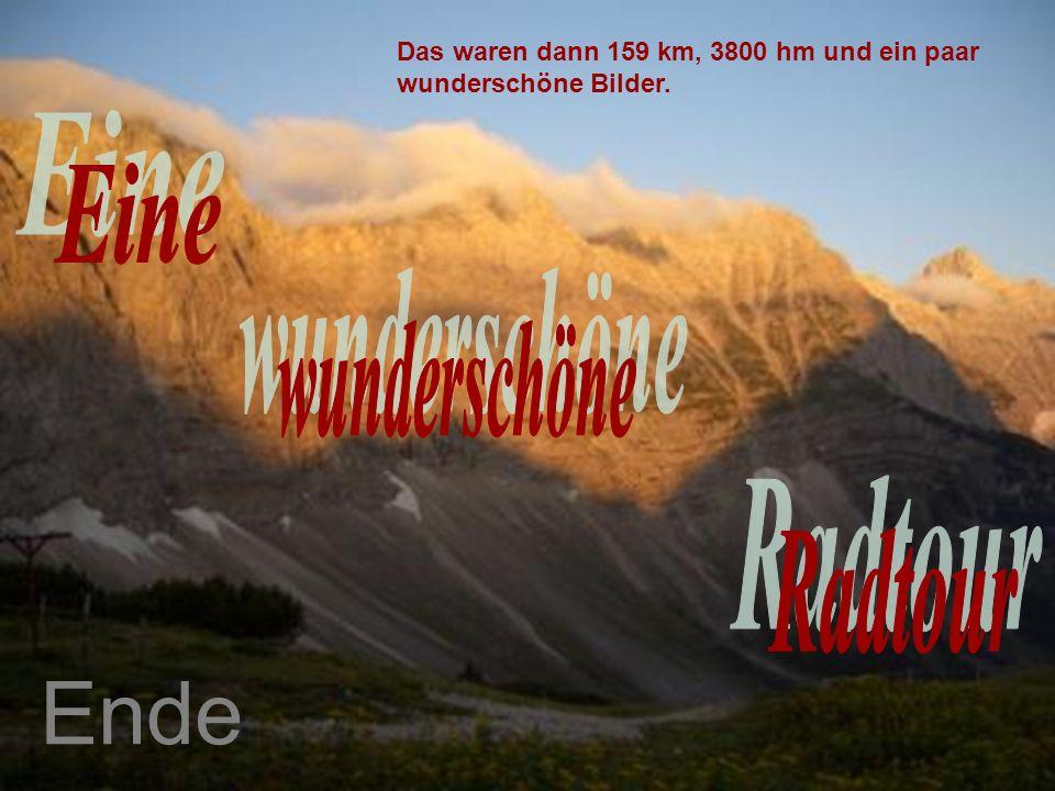 Ende Das waren dann 159 km, 3800 hm und ein paar wunderschöne Bilder.