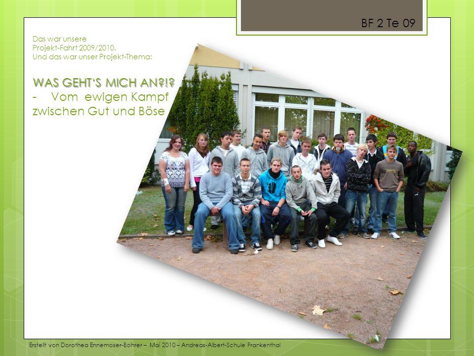 Das war unsere Projekt-Fahrt 2009/2010.Und das war unser Projekt-Thema: WAS GEHTS MICH AN?!.
