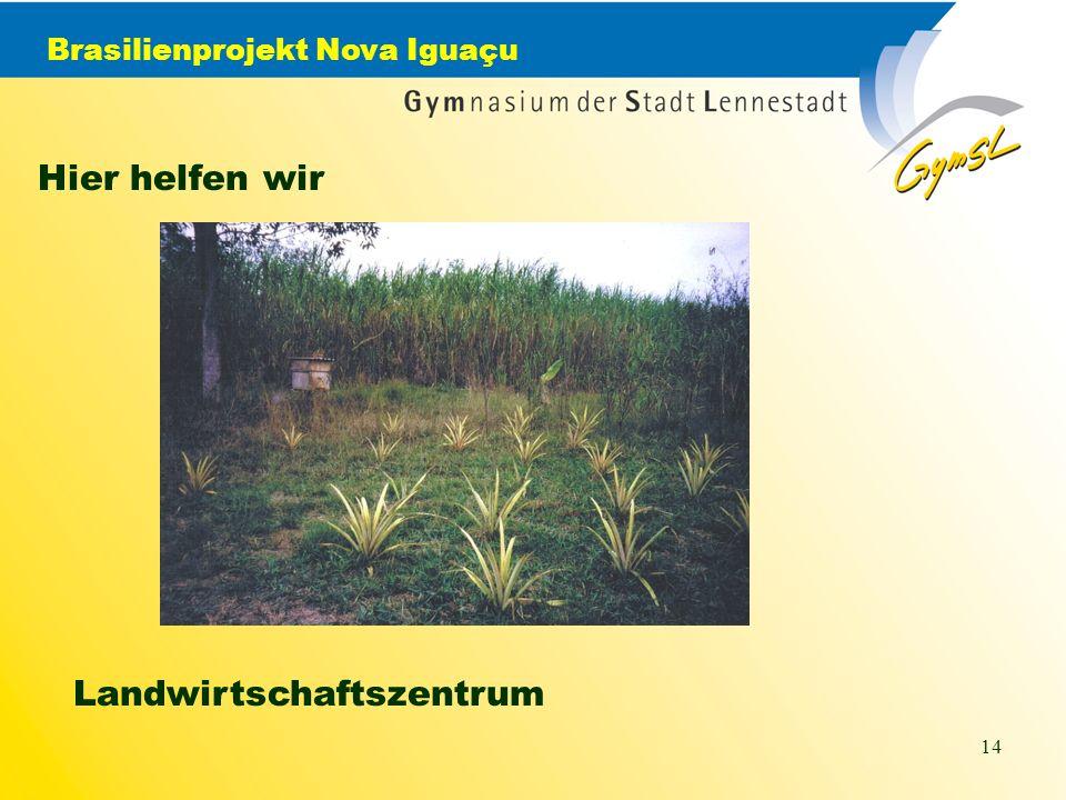 Brasilienprojekt Nova Iguaçu 14 Hier helfen wir Landwirtschaftszentrum