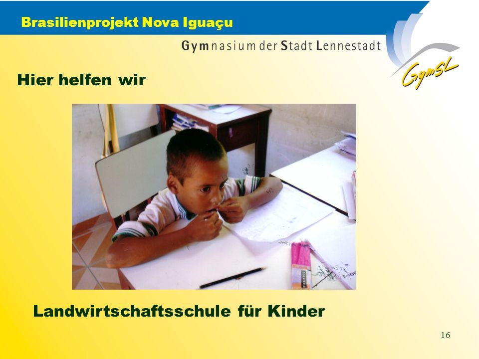Brasilienprojekt Nova Iguaçu 16 Hier helfen wir Landwirtschaftsschule für Kinder