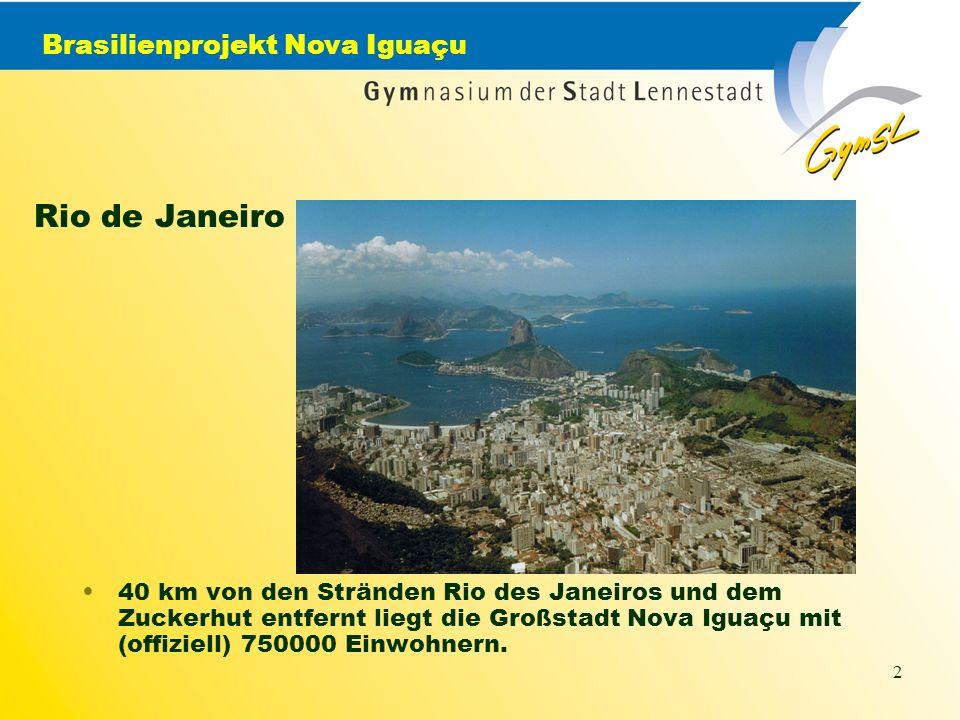 Brasilienprojekt Nova Iguaçu 2 40 km von den Stränden Rio des Janeiros und dem Zuckerhut entfernt liegt die Großstadt Nova Iguaçu mit (offiziell) 750000 Einwohnern.