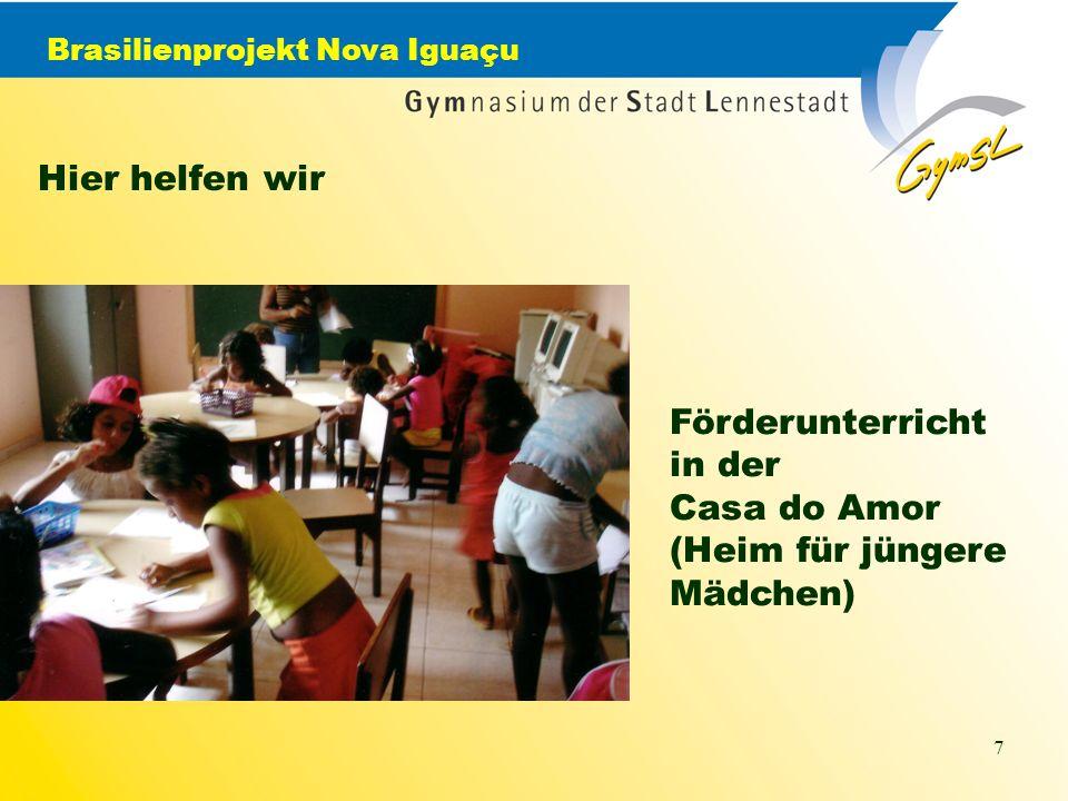 Brasilienprojekt Nova Iguaçu 7 Hier helfen wir Förderunterricht in der Casa do Amor (Heim für jüngere Mädchen)