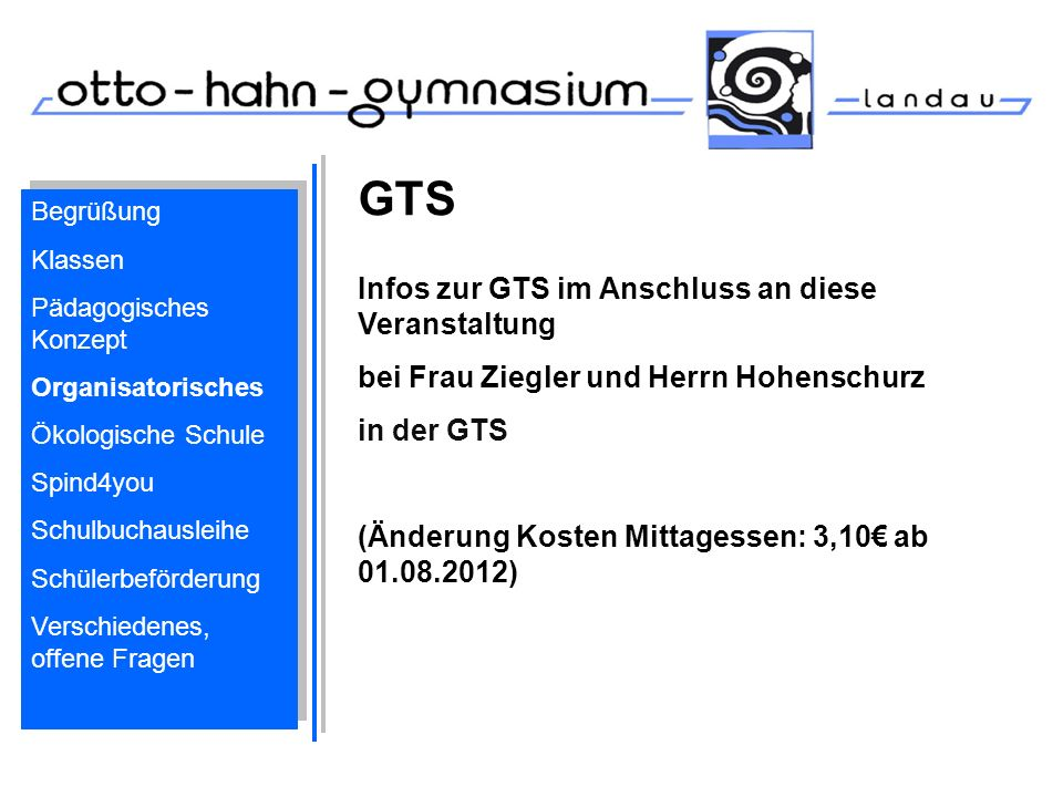 GTS Infos zur GTS im Anschluss an diese Veranstaltung bei Frau Ziegler und Herrn Hohenschurz in der GTS (Änderung Kosten Mittagessen: 3,10 ab 01.08.20