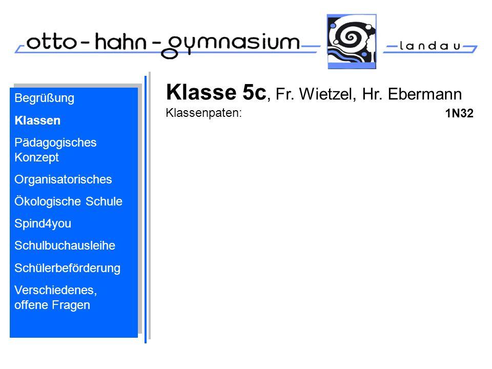 Klasse 5c, Fr. Wietzel, Hr. Ebermann Klassenpaten: 1N32 Begrüßung Klassen Pädagogisches Konzept Organisatorisches Ökologische Schule Spind4you Schulbu