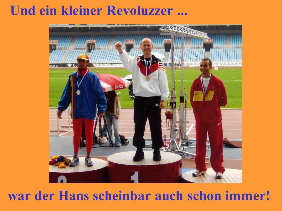 Und ein kleiner Revoluzzer... war der Hans scheinbar auch schon immer!