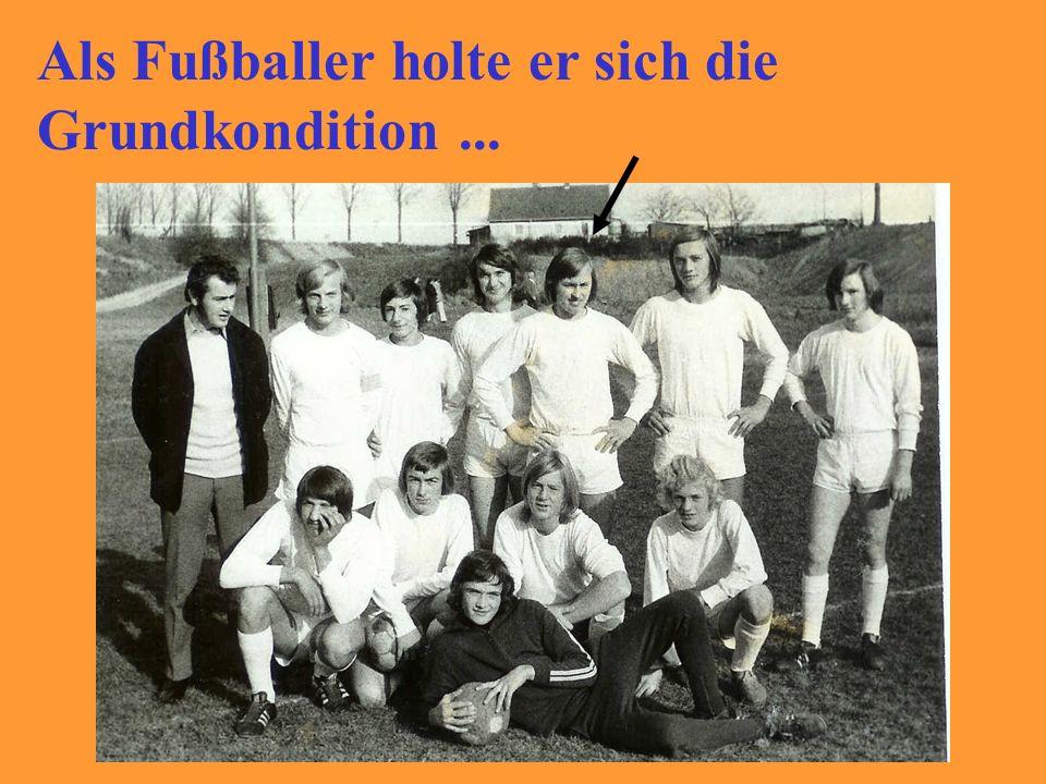 Als Fußballer holte er sich die Grundkondition...
