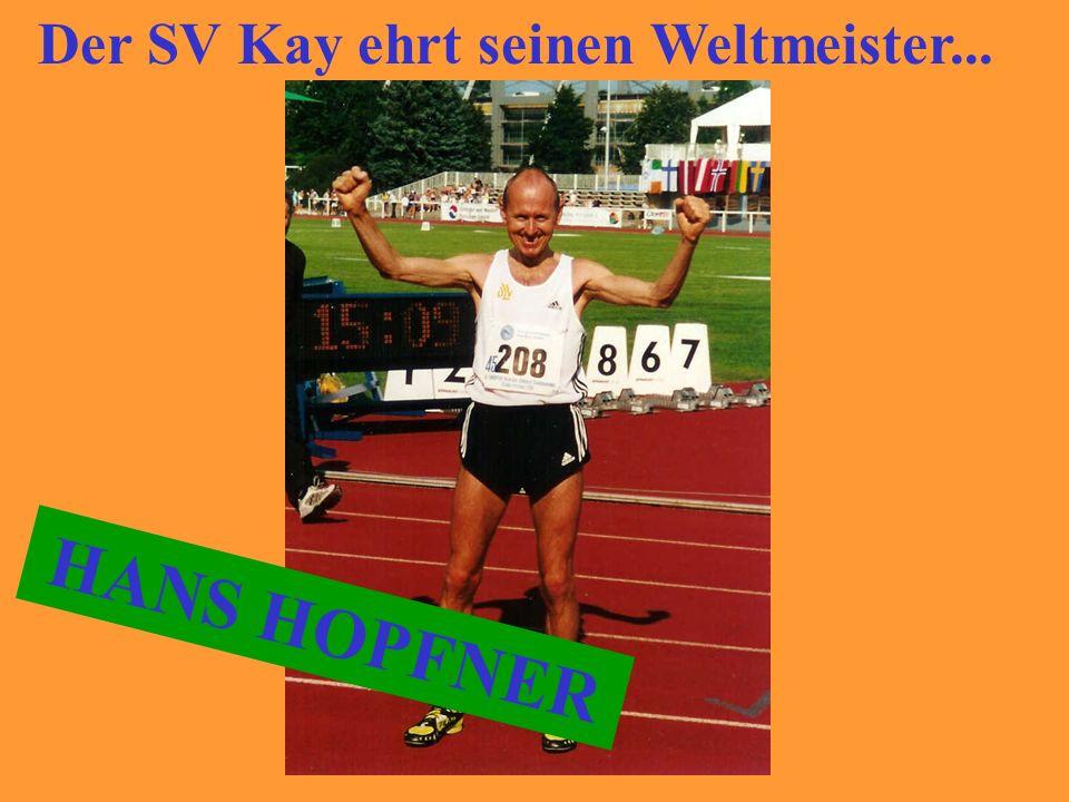 Der SV Kay ehrt seinen Weltmeister... HANS HOPFNER