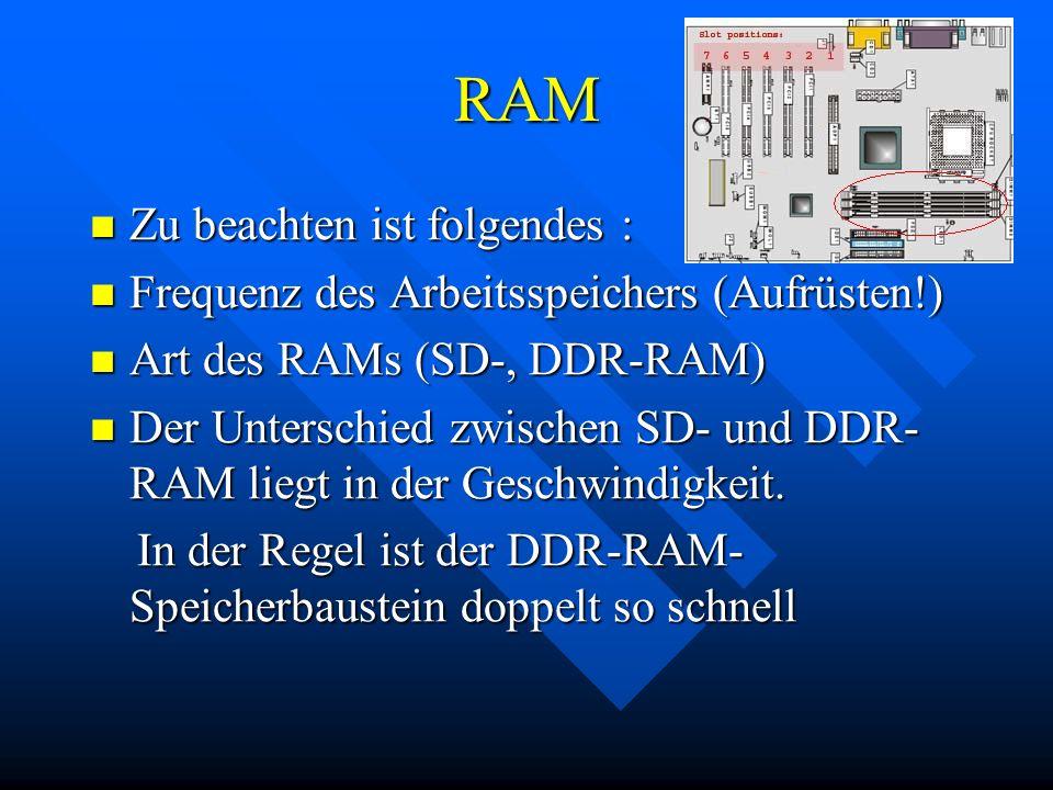 RAM Zu beachten ist folgendes : Zu beachten ist folgendes : Frequenz des Arbeitsspeichers (Aufrüsten!) Frequenz des Arbeitsspeichers (Aufrüsten!) Art