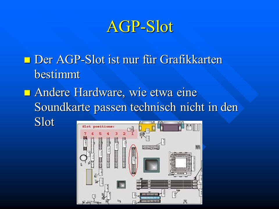 AGP-Slot Der AGP-Slot ist nur für Grafikkarten bestimmt Der AGP-Slot ist nur für Grafikkarten bestimmt Andere Hardware, wie etwa eine Soundkarte passe