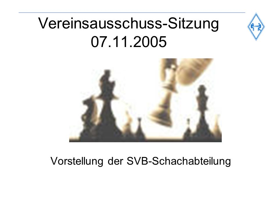 Vereinsausschuss-Sitzung 07.11.2005 Vorstellung der SVB-Schachabteilung
