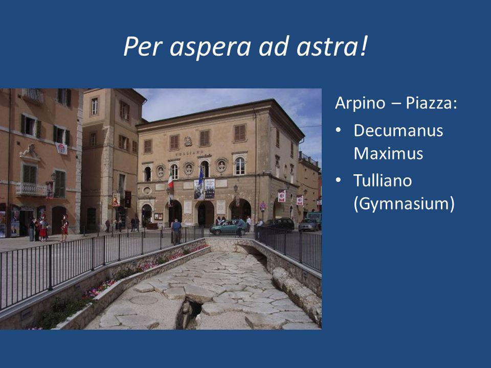 Per aspera ad astra! Arpino – Piazza: Decumanus Maximus Tulliano (Gymnasium)