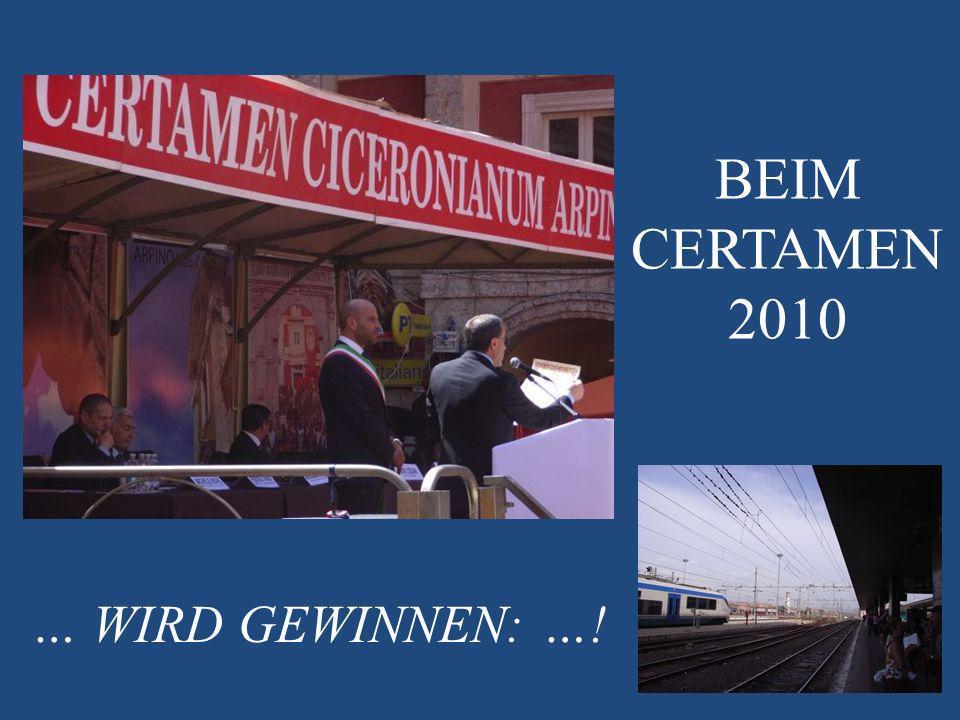 BEIM CERTAMEN 2010 … WIRD GEWINNEN: …!