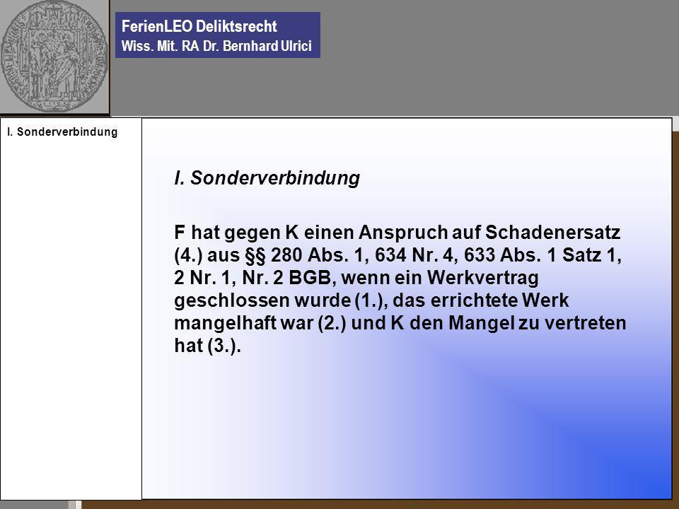 FerienLEO Deliktsrecht Wiss. Mit. RA Dr. Bernhard Ulrici I. Sonderverbindung F hat gegen K einen Anspruch auf Schadenersatz (4.) aus §§ 280 Abs. 1, 63