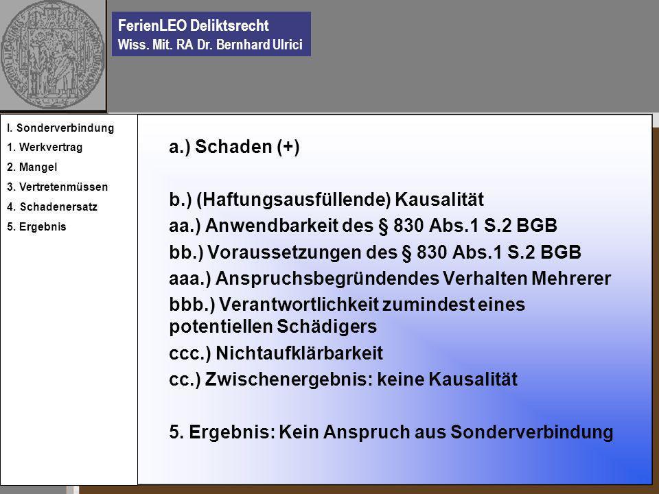 FerienLEO Deliktsrecht Wiss. Mit. RA Dr. Bernhard Ulrici a.) Schaden (+) b.) (Haftungsausfüllende) Kausalität aa.) Anwendbarkeit des § 830 Abs.1 S.2 B
