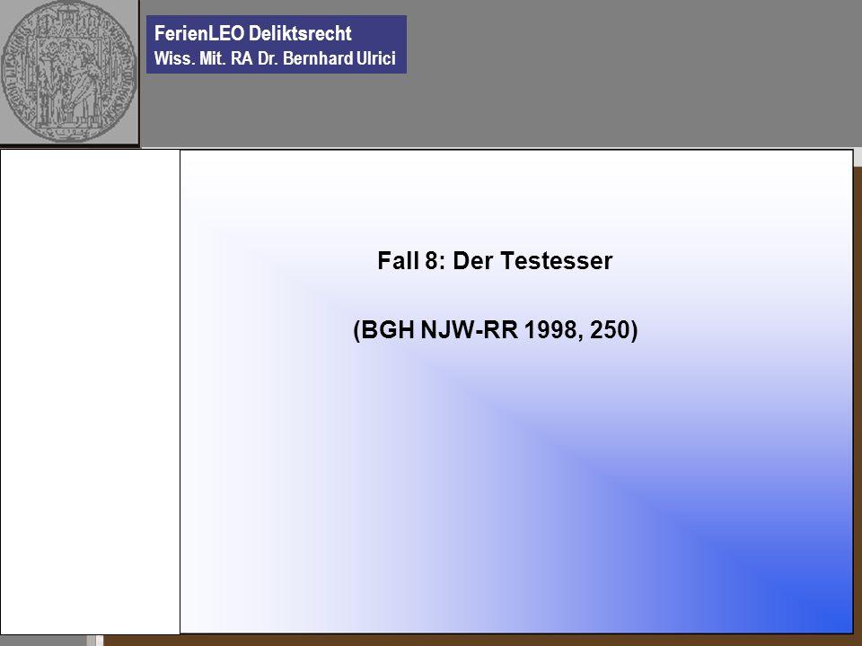 FerienLEO Deliktsrecht Wiss. Mit. RA Dr. Bernhard Ulrici Fall 8: Der Testesser (BGH NJW-RR 1998, 250)