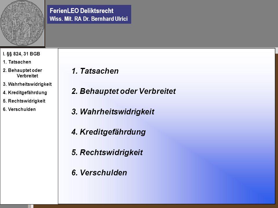 FerienLEO Deliktsrecht Wiss. Mit. RA Dr. Bernhard Ulrici 1. Tatsachen 2. Behauptet oder Verbreitet 3. Wahrheitswidrigkeit 4. Kreditgefährdung 5. Recht