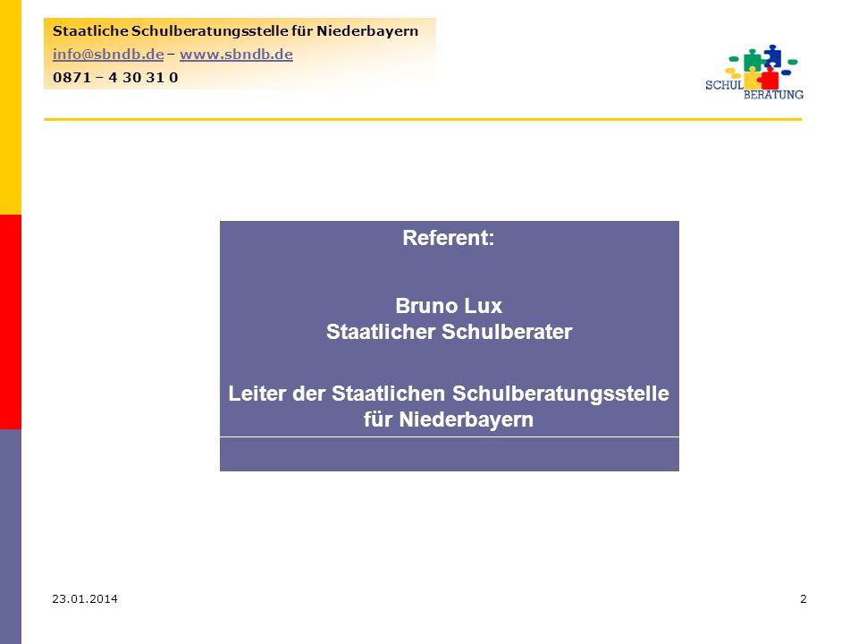 23.01.20142 Staatliche Schulberatungsstelle für Niederbayern info@sbndb.deinfo@sbndb.de – www.sbndb.dewww.sbndb.de 0871 – 4 30 31 0 Referent: Bruno Lu