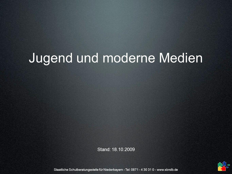 Staatliche Schulberatungsstelle für Niederbayern - Tel: 0871 - 4 30 31 0 - www.sbndb.de Jugend und moderne Medien Stand: 18.10.2009