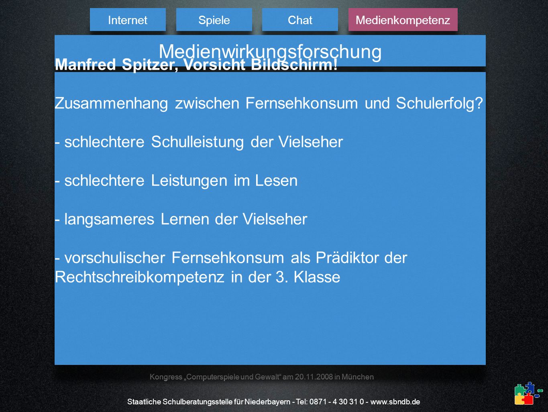 Staatliche Schulberatungsstelle für Niederbayern - Tel: 0871 - 4 30 31 0 - www.sbndb.de Kongress Computerspiele und Gewalt am 20.11.2008 in München In