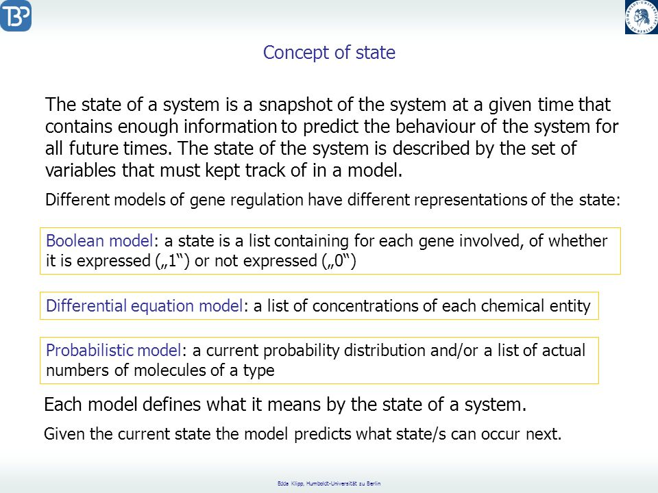 Edda Klipp, Humboldt-Universität zu Berlin Kinetics – change of state A B k Deterministic, continuous time and state: e.g.