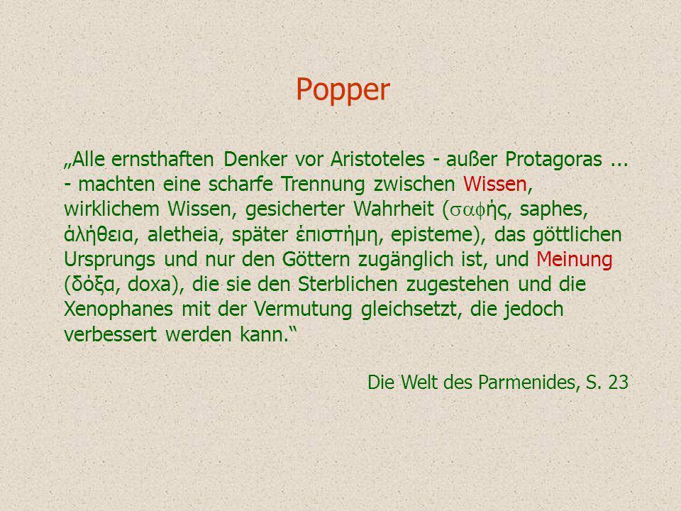 Popper Alle ernsthaften Denker vor Aristoteles - außer Protagoras... - machten eine scharfe Trennung zwischen Wissen, wirklichem Wissen, gesicherter W