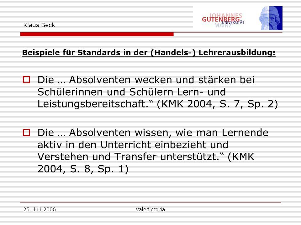 25. Juli 2006Valedictoria Klaus Beck Beispiele für Standards in der (Handels-) Lehrerausbildung: Die … Absolventen wecken und stärken bei Schülerinnen