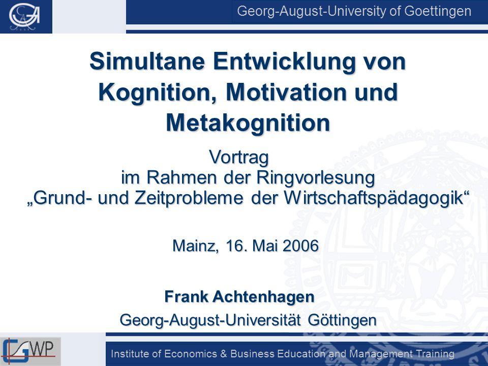 Georg-August-University of Goettingen Institute of Economics & Business Education and Management Training Wesentliche Teile des Vortrags beruhen auf Arbeiten im Rahmen des DFG- Projekts Förderung von Selbst-, Sach- und Methodenkompetenz in berufsbezogenen Fächern des Wirtschaftsgymnasiums (Ac 35/24-1 und Ac 35/24-2) Dank geht vor allem an Dr.