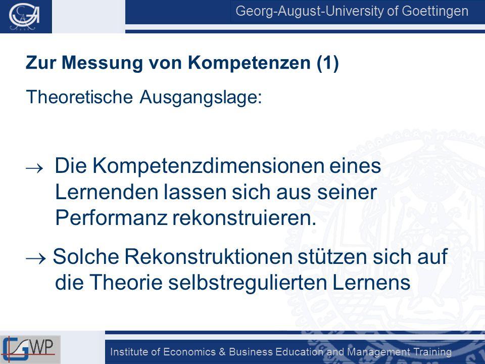 Georg-August-University of Goettingen Institute of Economics & Business Education and Management Training Zur Messung von Kompetenzen (1) Theoretische