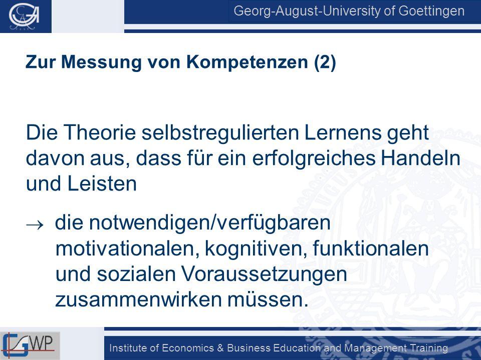Georg-August-University of Goettingen Institute of Economics & Business Education and Management Training Zur Messung von Kompetenzen (2) Die Theorie
