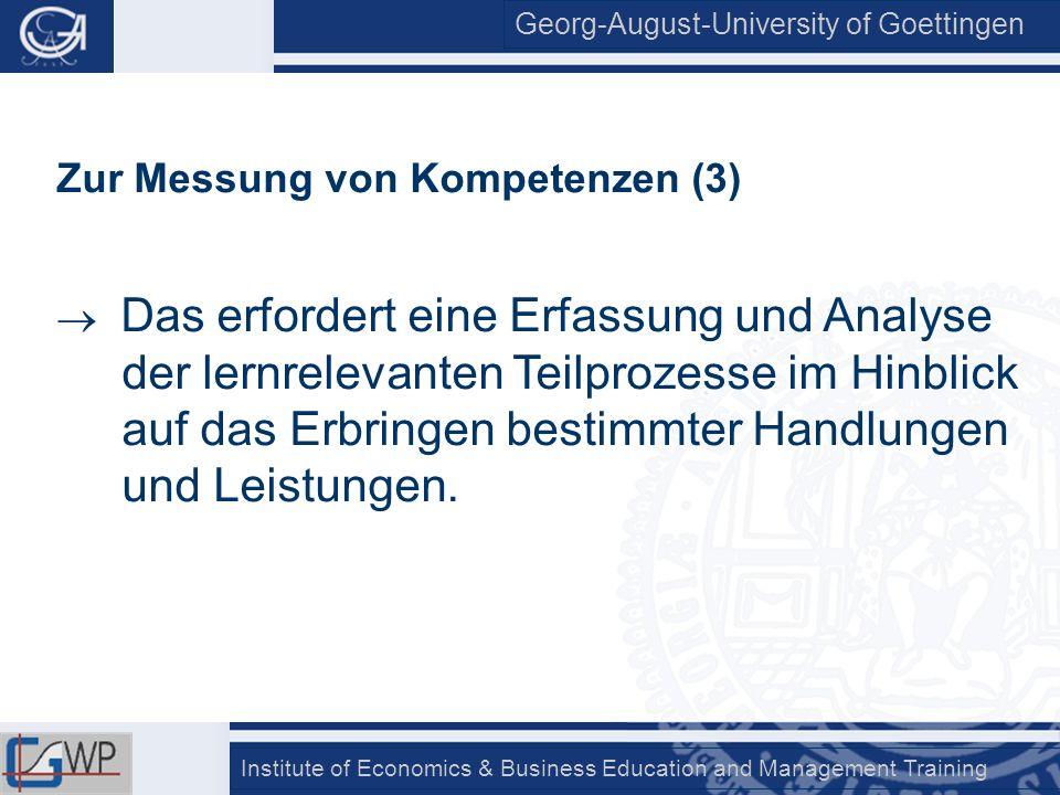 Georg-August-University of Goettingen Institute of Economics & Business Education and Management Training Zur Messung von Kompetenzen (3) Das erforder