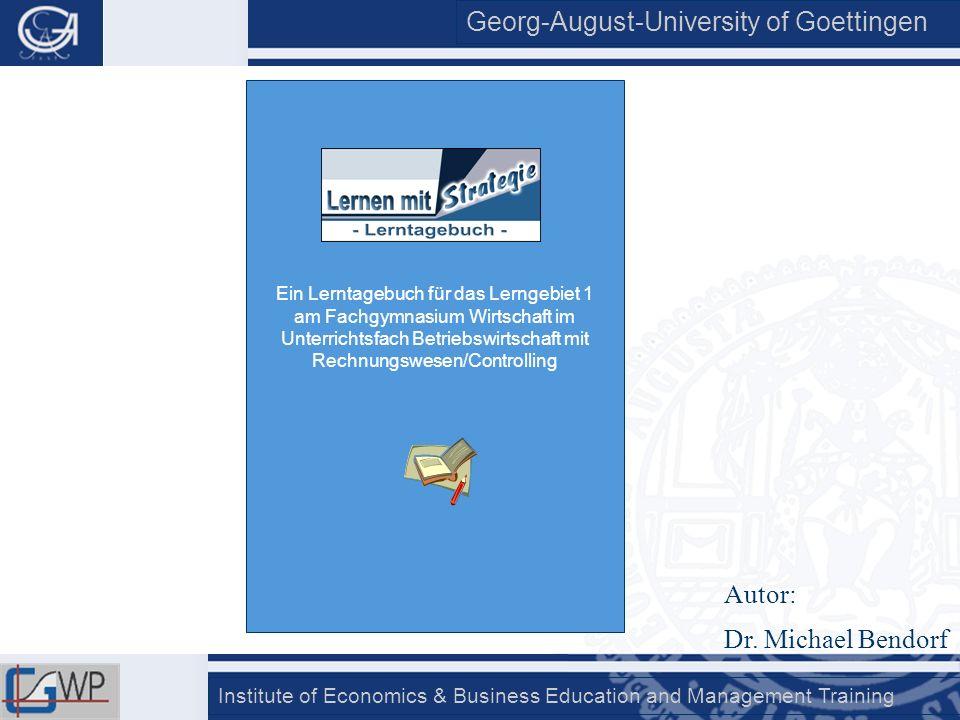 Georg-August-University of Goettingen Institute of Economics & Business Education and Management Training Ein Lerntagebuch für das Lerngebiet 1 am Fac
