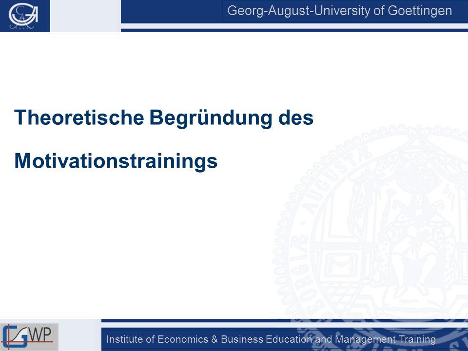 Georg-August-University of Goettingen Institute of Economics & Business Education and Management Training Theoretische Begründung des Motivationstrain