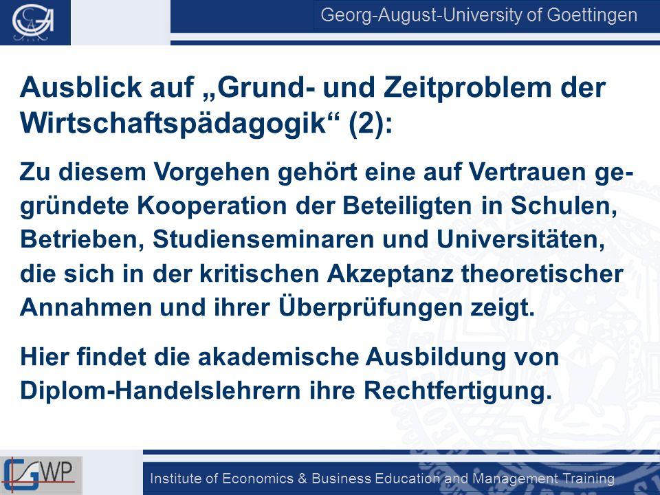 Georg-August-University of Goettingen Institute of Economics & Business Education and Management Training Ausblick auf Grund- und Zeitproblem der Wirt