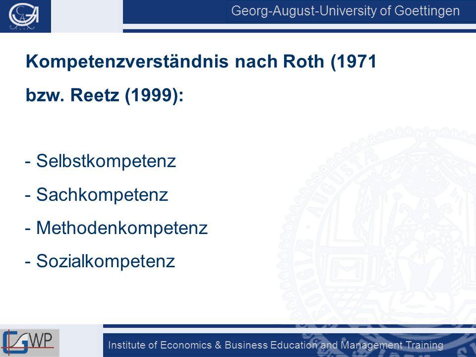 Georg-August-University of Goettingen Institute of Economics & Business Education and Management Training Kompetenzverständnis nach Roth (1971 bzw. Re
