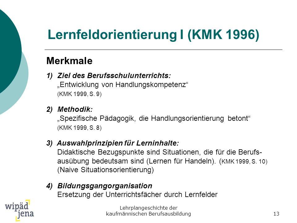 Lehrplangeschichte der kaufmännischen Berufsausbildung13 Lernfeldorientierung I (KMK 1996) Merkmale 1)Ziel des Berufsschulunterrichts: Entwicklung von