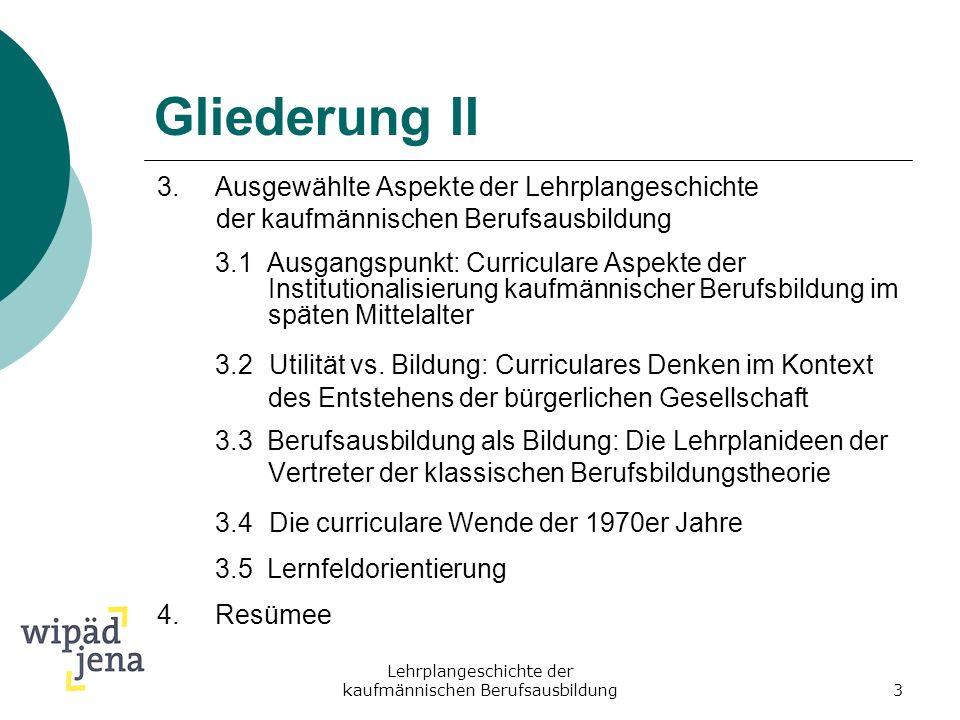 Lehrplangeschichte der kaufmännischen Berufsausbildung3 Gliederung II 3.Ausgewählte Aspekte der Lehrplangeschichte der kaufmännischen Berufsausbildung