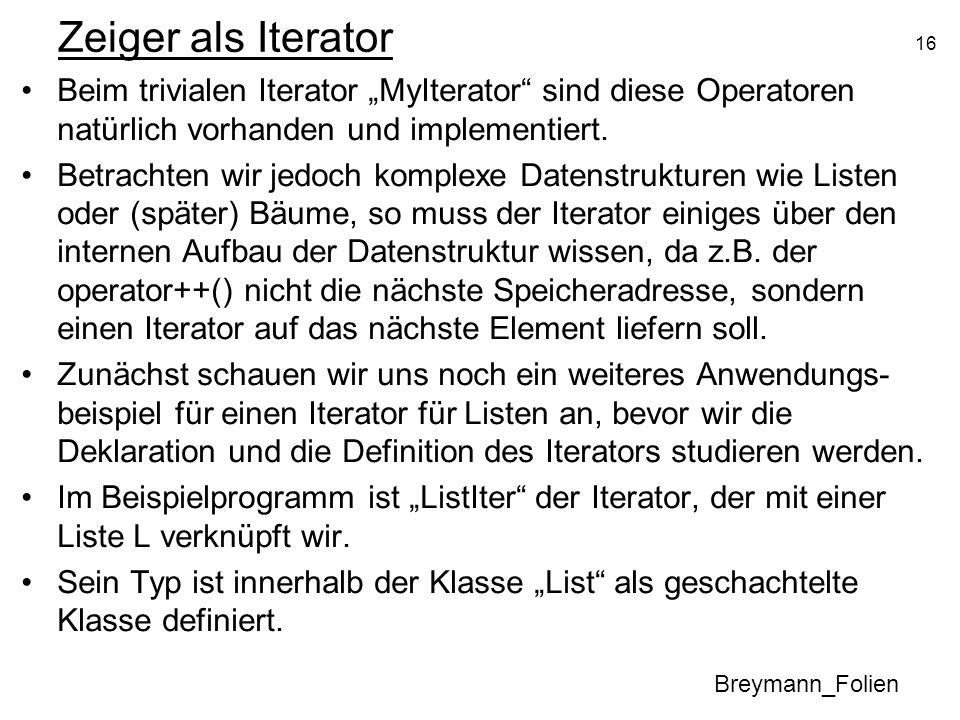 16 Zeiger als Iterator Beim trivialen Iterator MyIterator sind diese Operatoren natürlich vorhanden und implementiert. Betrachten wir jedoch komplexe