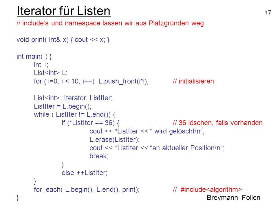 17 Iterator für Listen // includes und namespace lassen wir aus Platzgründen weg void print( int& x) { cout << x; } int main( ) { int i; List L; for (