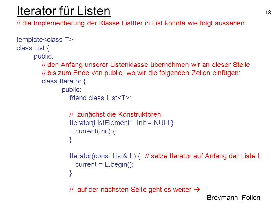 18 Iterator für Listen // die Implementierung der Klasse ListIter in List könnte wie folgt aussehen: template class List { public: // den Anfang unser