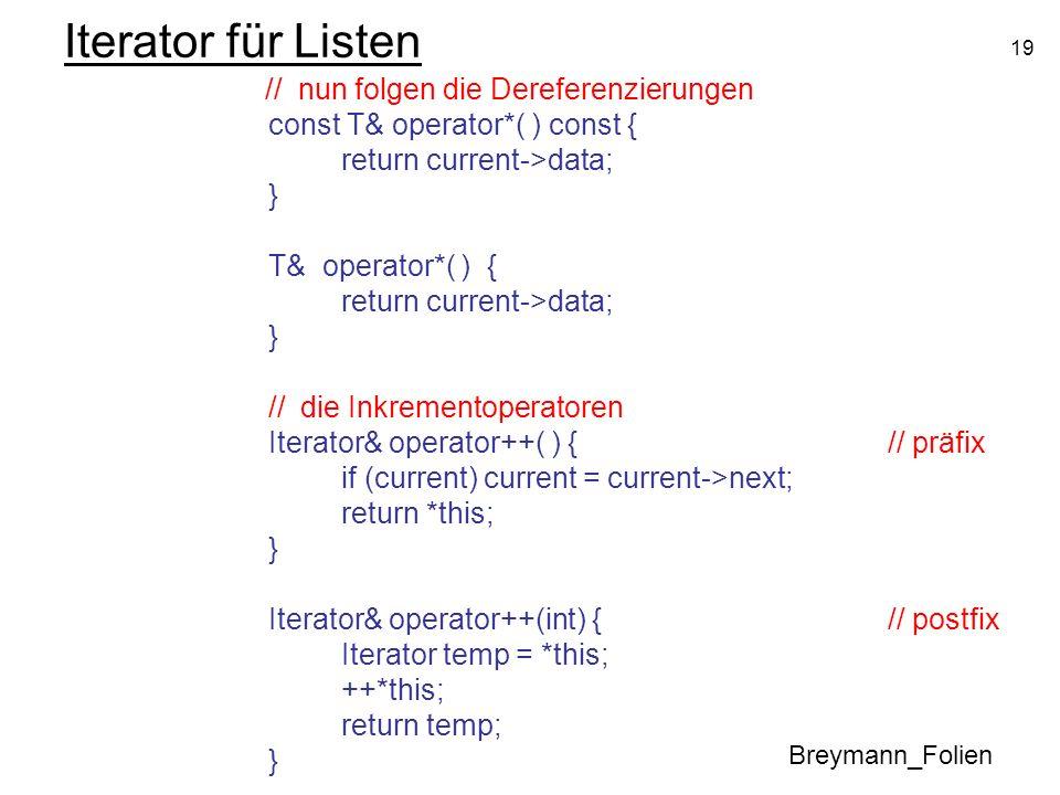 19 Iterator für Listen // nun folgen die Dereferenzierungen const T& operator*( ) const { return current->data; } T& operator*( ) { return current->da