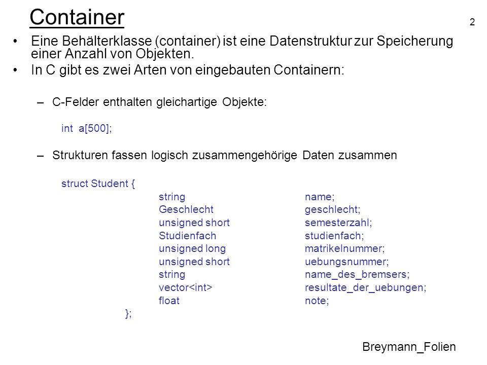 2 Container Eine Behälterklasse (container) ist eine Datenstruktur zur Speicherung einer Anzahl von Objekten. In C gibt es zwei Arten von eingebauten