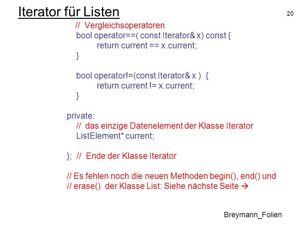 20 Iterator für Listen // Vergleichsoperatoren bool operator==( const Iterator& x) const { return current == x.current; } bool operator!=(const Iterat