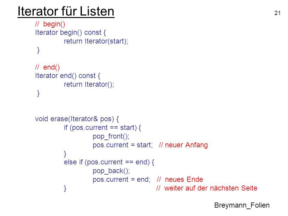 21 Iterator für Listen // begin() Iterator begin() const { return Iterator(start); } // end() Iterator end() const { return Iterator(); } void erase(I