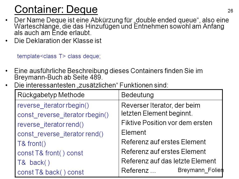 26 Container: Deque Der Name Deque ist eine Abkürzung für double ended queue, also eine Warteschlange, die das Hinzufügen und Entnehmen sowohl am Anfa