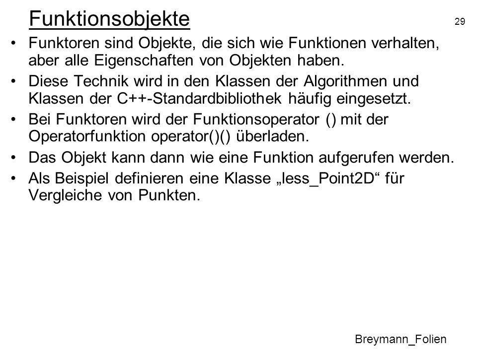 29 Funktionsobjekte Funktoren sind Objekte, die sich wie Funktionen verhalten, aber alle Eigenschaften von Objekten haben. Diese Technik wird in den K
