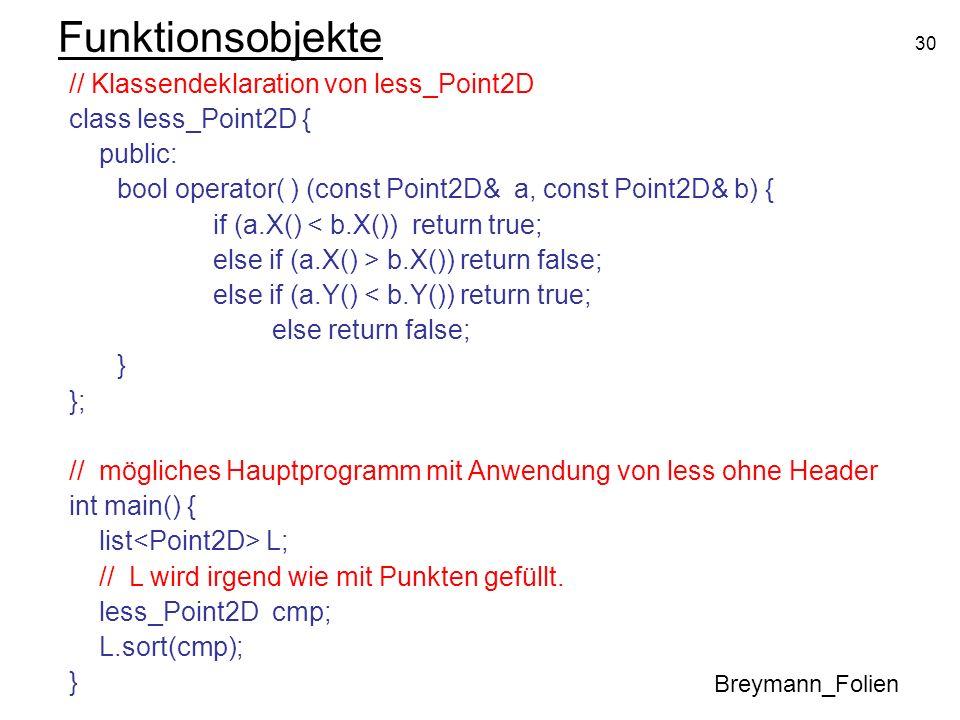 30 Funktionsobjekte // Klassendeklaration von less_Point2D class less_Point2D { public: bool operator( ) (const Point2D& a, const Point2D& b) { if (a.