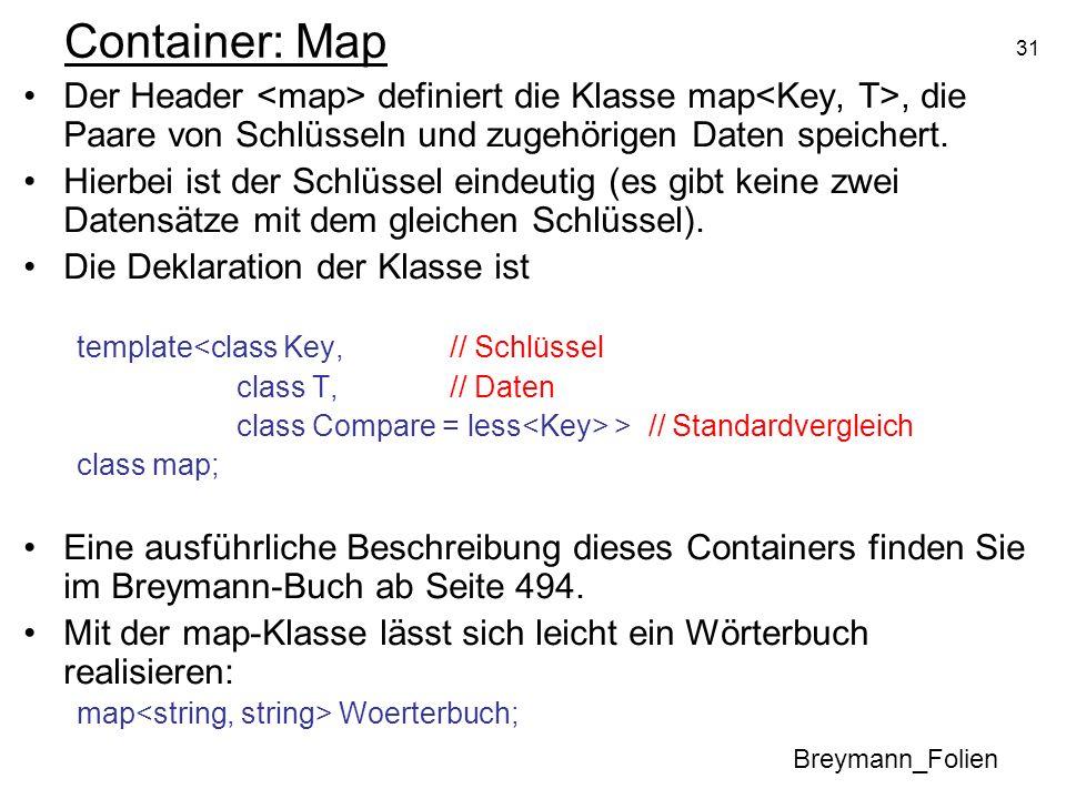 31 Container: Map Der Header definiert die Klasse map, die Paare von Schlüsseln und zugehörigen Daten speichert. Hierbei ist der Schlüssel eindeutig (