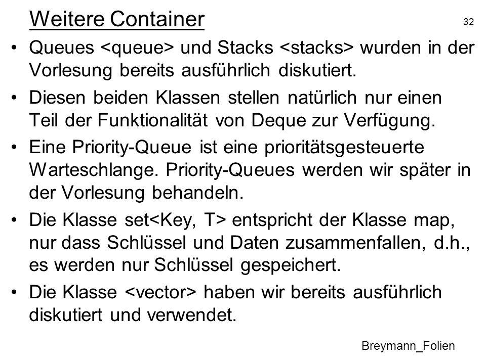 32 Weitere Container Queues und Stacks wurden in der Vorlesung bereits ausführlich diskutiert. Diesen beiden Klassen stellen natürlich nur einen Teil