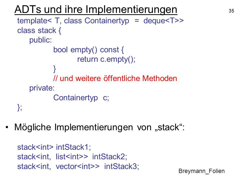 35 ADTs und ihre Implementierungen template > class stack { public: bool empty() const { return c.empty(); } // und weitere öffentliche Methoden priva